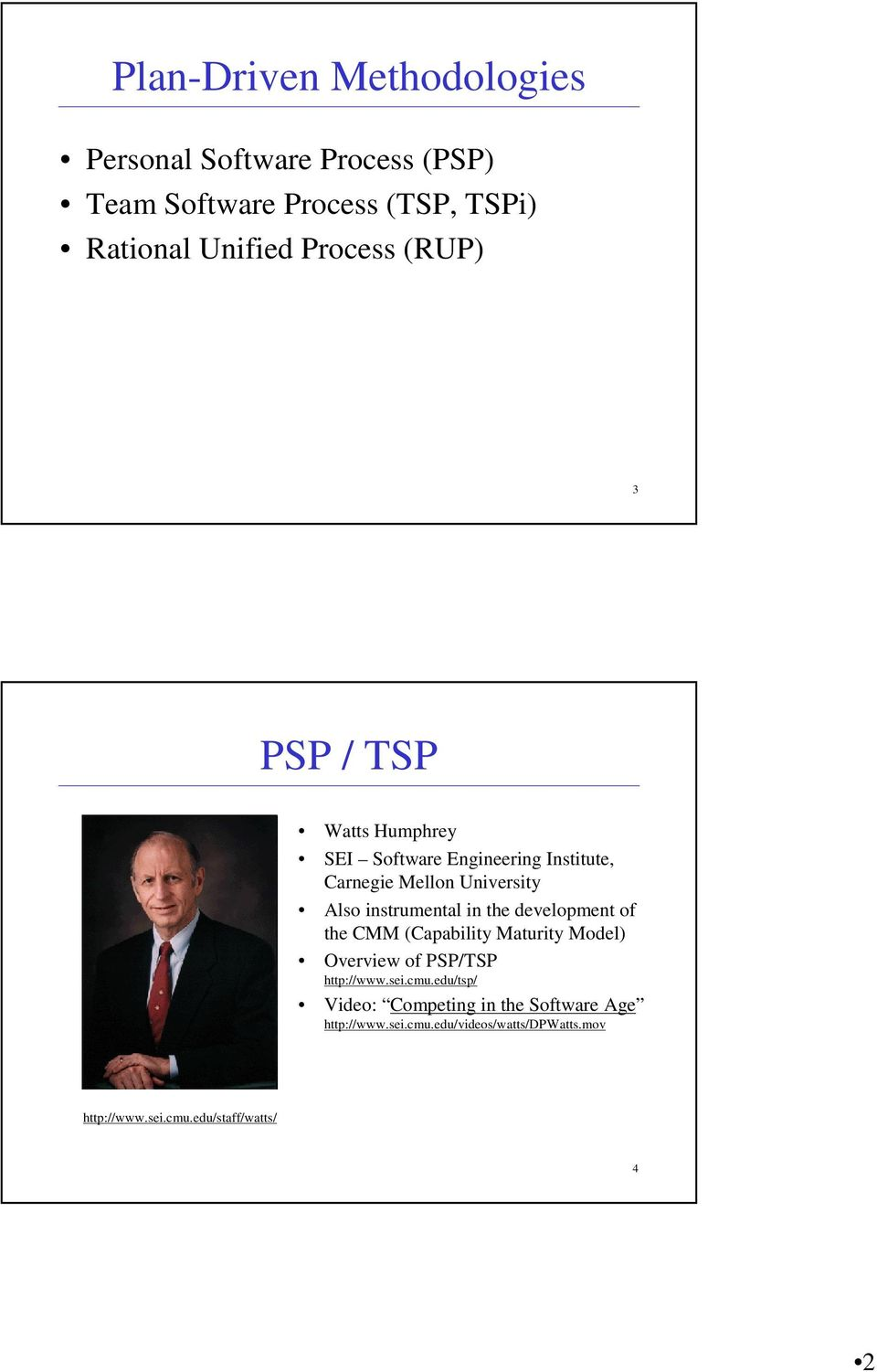 instrumental in the development of the CMM (Capability Maturity Model) Overview of PSP/TSP http://www.sei.cmu.