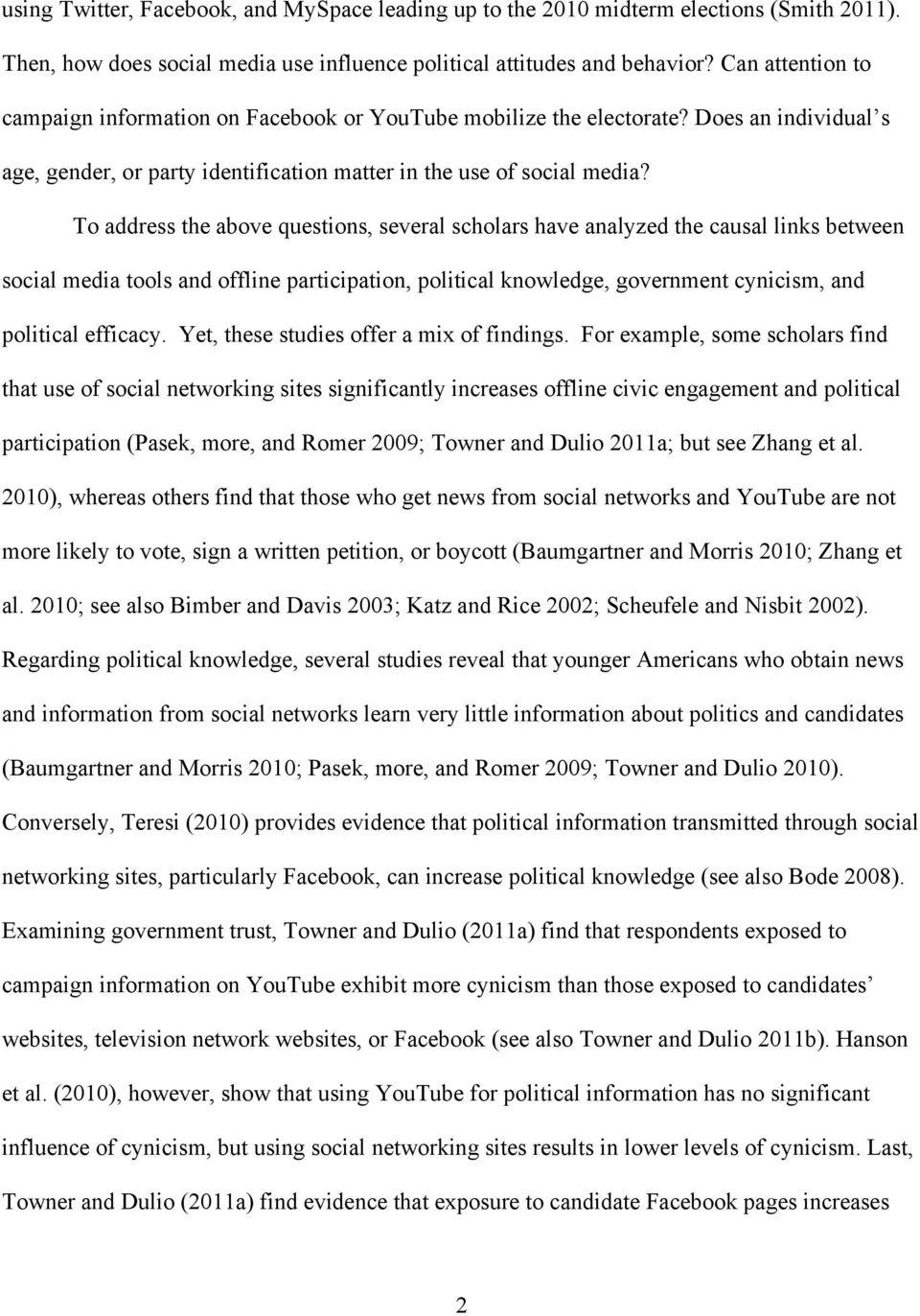 To address the above questions, several scholars have analyzed the causal links between social media tools and offline participation, political knowledge, government cynicism, and political efficacy.