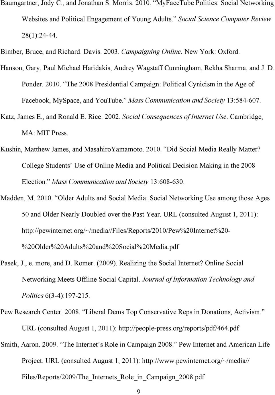 The 2008 Presidential Campaign: Political Cynicism in the Age of Facebook, MySpace, and YouTube. Mass Communication and Society 13:584-607. Katz, James E., and Ronald E. Rice. 2002.