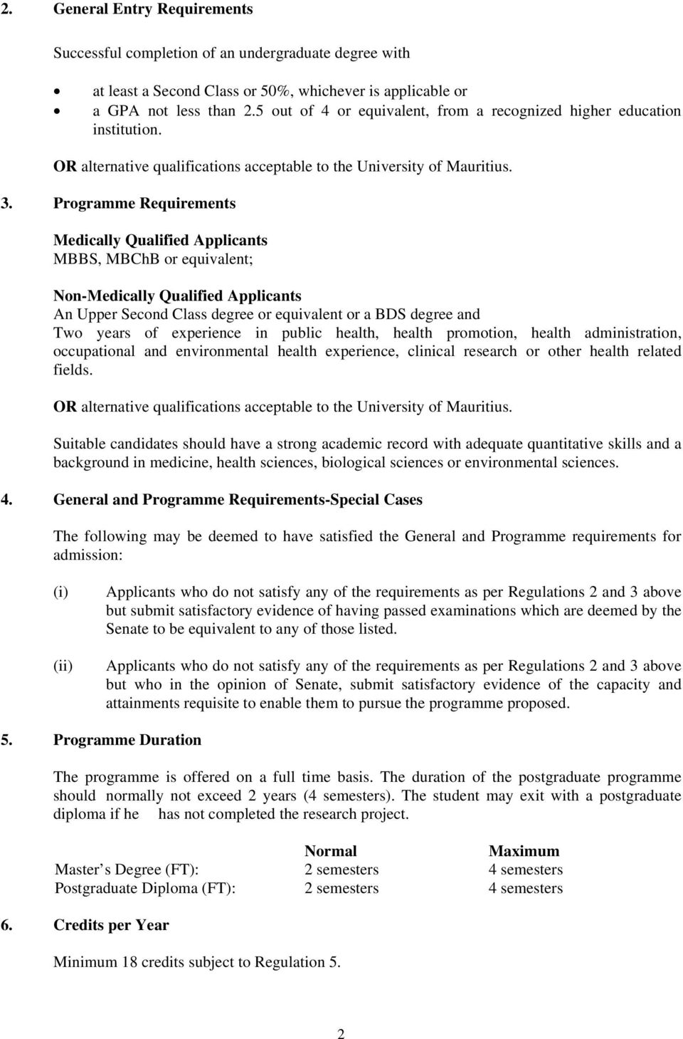 Programme Requirements Medically Qualified Applicants MBBS, MBChB or equivalent; Non-Medically Qualified Applicants An Upper Second Class degree or equivalent or a BDS degree and Two years of