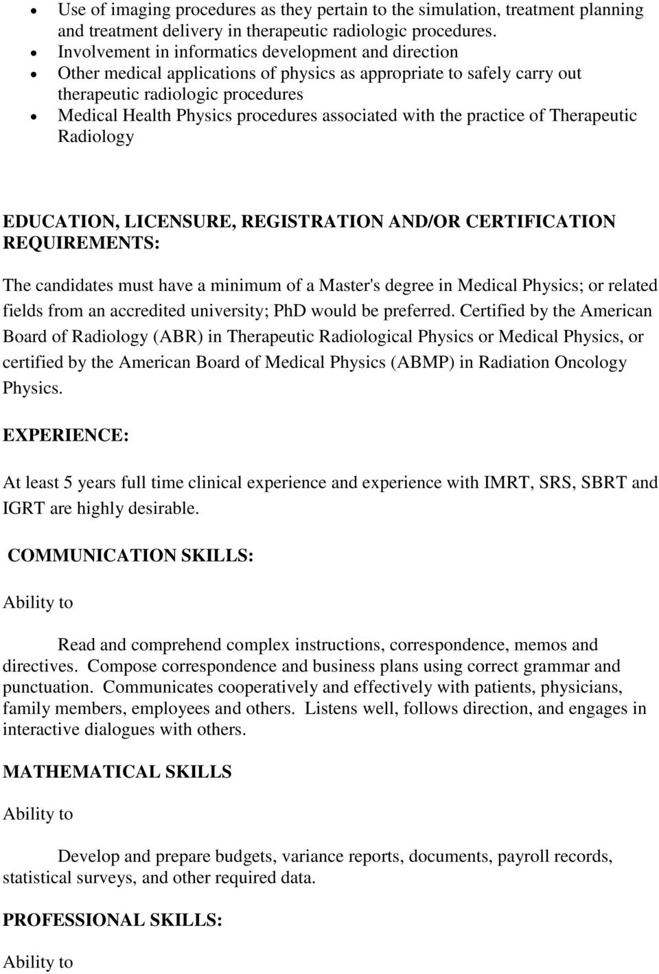 associated with the practice of Therapeutic Radiology EDUCATION, LICENSURE, REGISTRATION AND/OR CERTIFICATION REQUIREMENTS: The candidates must have a minimum of a Master's degree in Medical Physics;