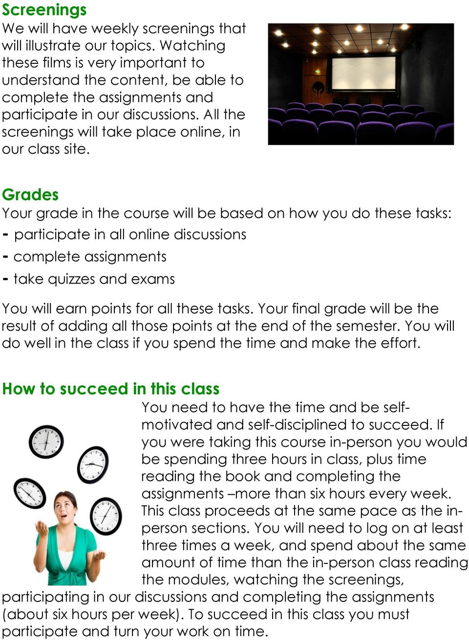 Grades Your grade in the course will be based on how you do these tasks: - participate in all online discussions - complete assignments - take quizzes and exams You will earn points for all these