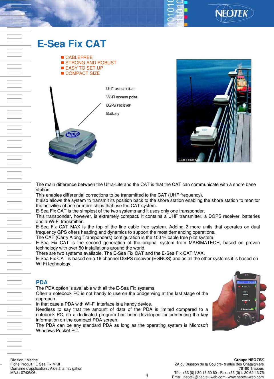 It also allows the system to transmit its position back to the shore station enabling the shore station to monitor the activities of one or more ships that use the CAT system.