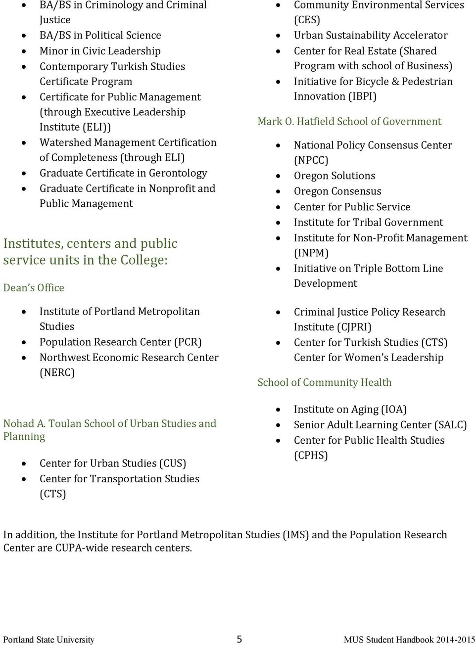 centers and public service units in the College: Dean s Office Community Environmental Services (CES) Urban Sustainability Accelerator Center for Real Estate (Shared Program with school of Business)
