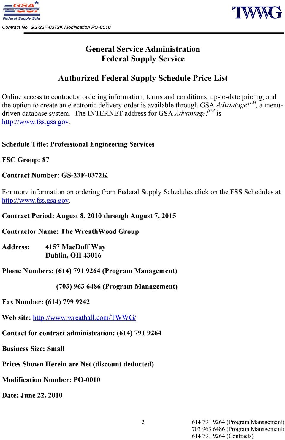 Schedule Title: Professional Engineering Services FSC Group: 87 Contract Number: GS-23F-0372K For more information on ordering from Federal Supply Schedules click on the FSS Schedules at http://www.