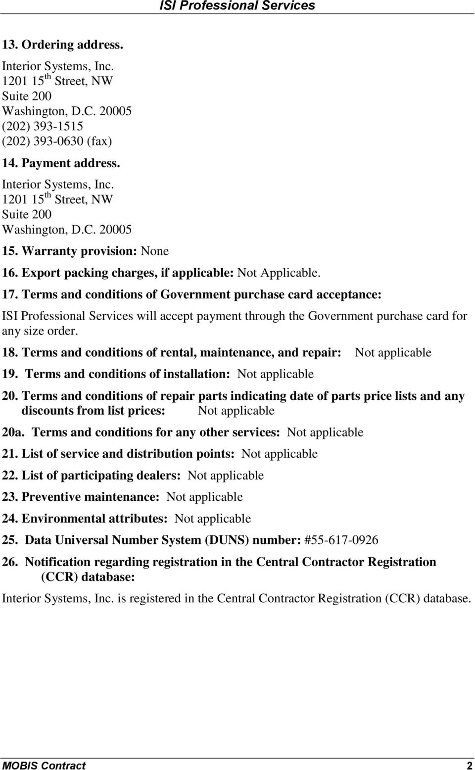 Terms and conditions of Government purchase card acceptance: ISI Professional Services will accept payment through the Government purchase card for any size order. 18.