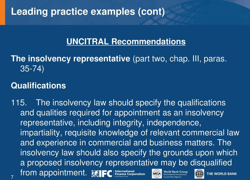 The insolvency law should specify the qualifications and qualities required for appointment as an insolvency representative, including