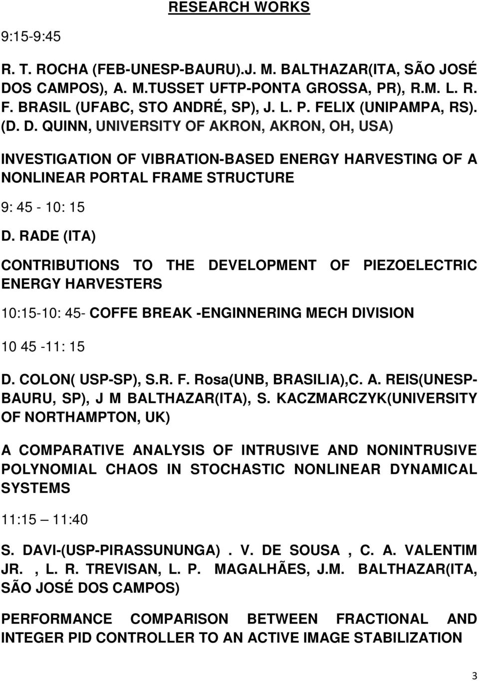 RADE (ITA) CONTRIBUTIONS TO THE DEVELOPMENT OF PIEZOELECTRIC ENERGY HARVESTERS 10:15-10: 45- COFFE BREAK -ENGINNERING MECH DIVISION 10 45-11: 15 D. COLON( USP-SP), S.R. F. Rosa(UNB, BRASILIA),C. A.