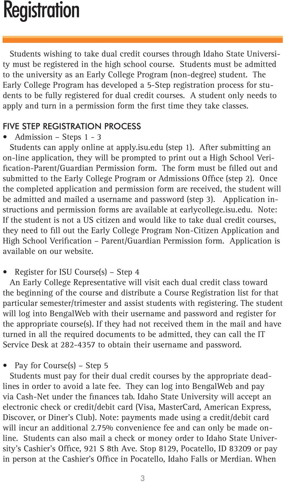 The Early College Program has developed a 5-Step registration process for students to be fully registered for dual credit courses.
