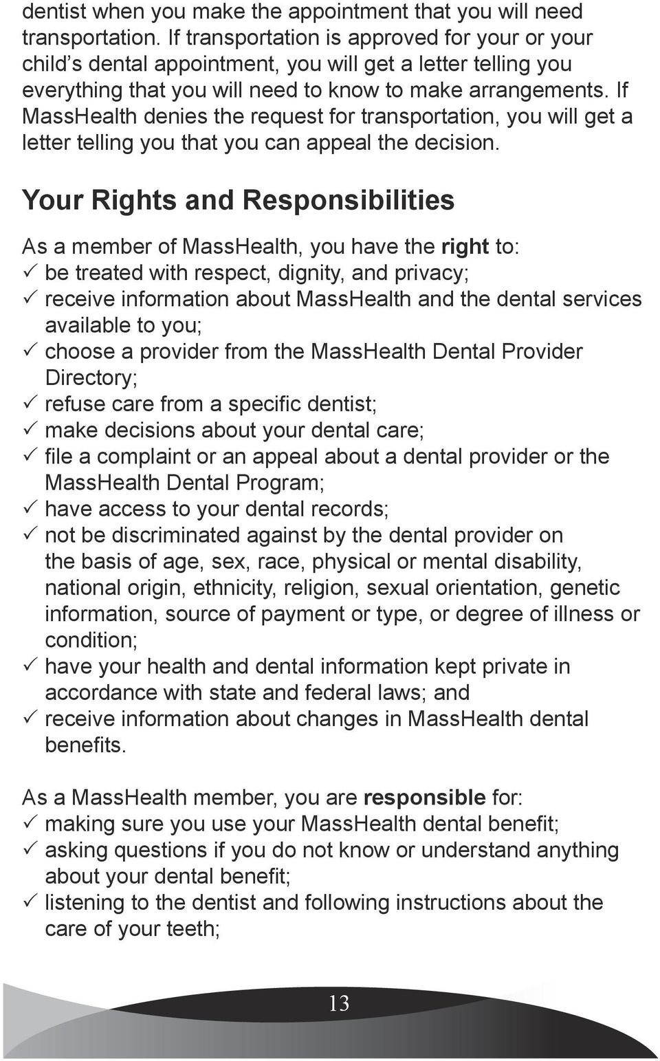If MassHealth denies the request for transportation, you will get a letter telling you that you can appeal the decision.