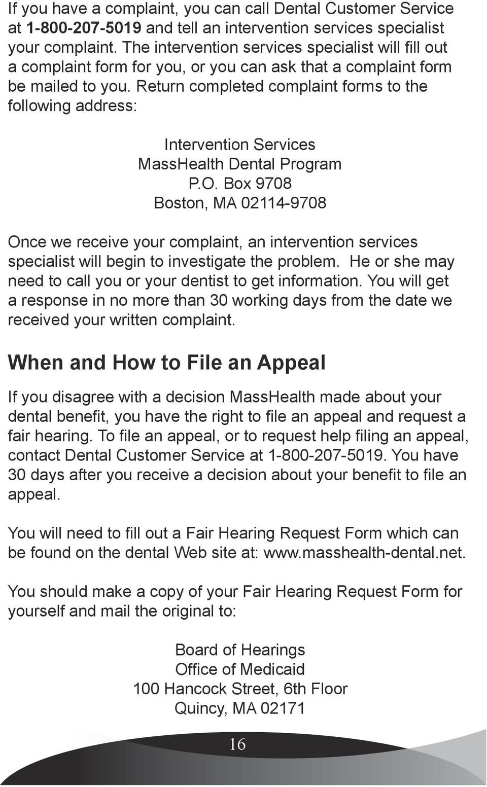Return completed complaint forms to the following address: Intervention Services MassHealth Dental Program P.O.