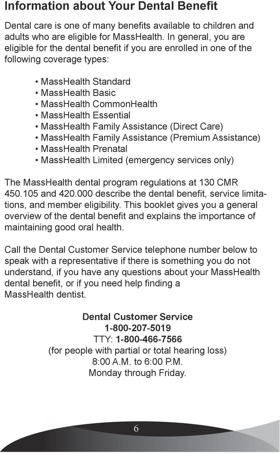 MassHealth Family Assistance (Direct Care) MassHealth Family Assistance (Premium Assistance) MassHealth Prenatal MassHealth Limited (emergency services only) The MassHealth dental program regulations