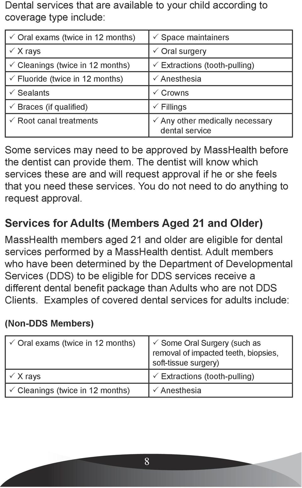 to be approved by MassHealth before the dentist can provide them. The dentist will know which services these are and will request approval if he or she feels that you need these services.