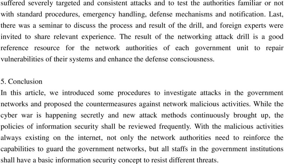 The result of the networking attack drill is a good reference resource for the network authorities of each government unit to repair vulnerabilities of their systems and enhance the defense