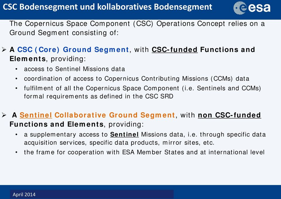 e. Sentinels and CCMs) formal requirements as defined in the CSC SRD A Sentinel Collaborative Ground Segment, with non CSC-funded Functions and Elements, providing: a supplementary access to