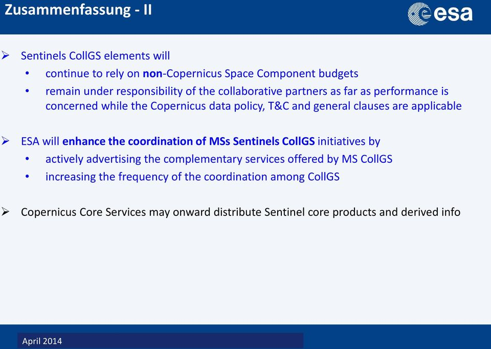 ESA will enhance the coordination of MSs Sentinels CollGS initiatives by actively advertising the complementary services offered by MS