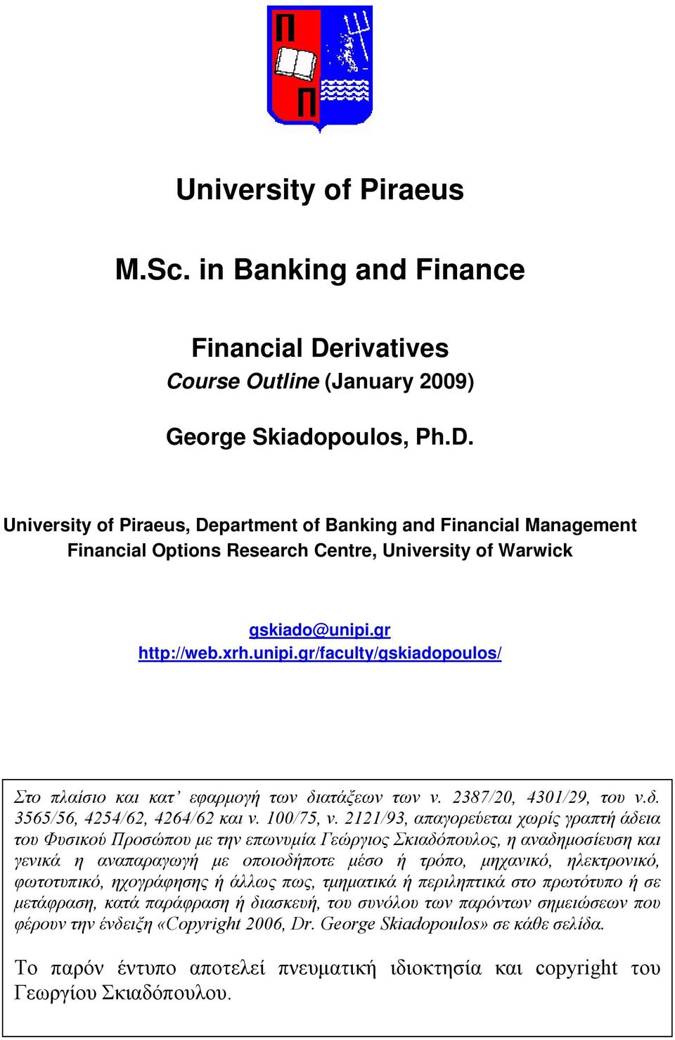 University of Piraeus, Department of Banking and Financial Management Financial Options Research Centre, University of Warwick gskiado@unipi.