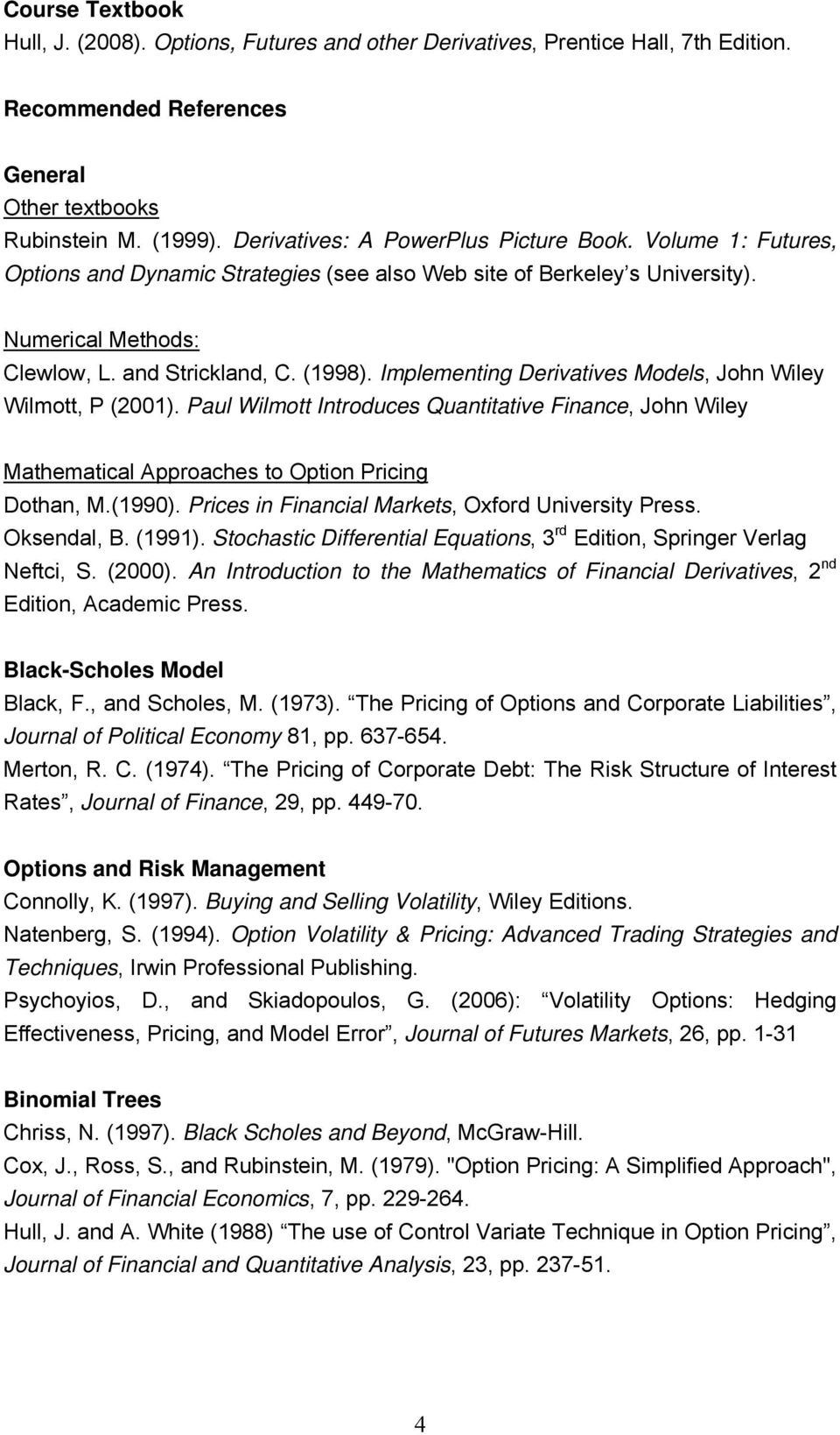 Implementing Derivatives Models, John Wiley Wilmott, P (2001). Paul Wilmott Introduces Quantitative Finance, John Wiley Mathematical Approaches to Option Pricing Dothan, M.(1990).