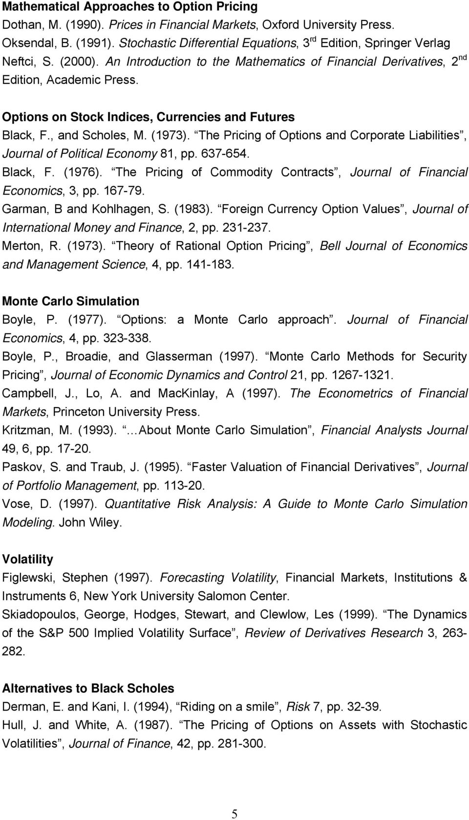 Options on Stock Indices, Currencies and Futures Black, F., and Scholes, M. (1973). The Pricing of Options and Corporate Liabilities, Journal of Political Economy 81, pp. 637-654. Black, F. (1976).