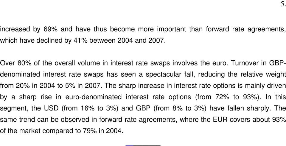 Turnover in GBPdenominated interest rate swaps has seen a spectacular fall, reducing the relative weight from 20% in 2004 to 5% in 2007.