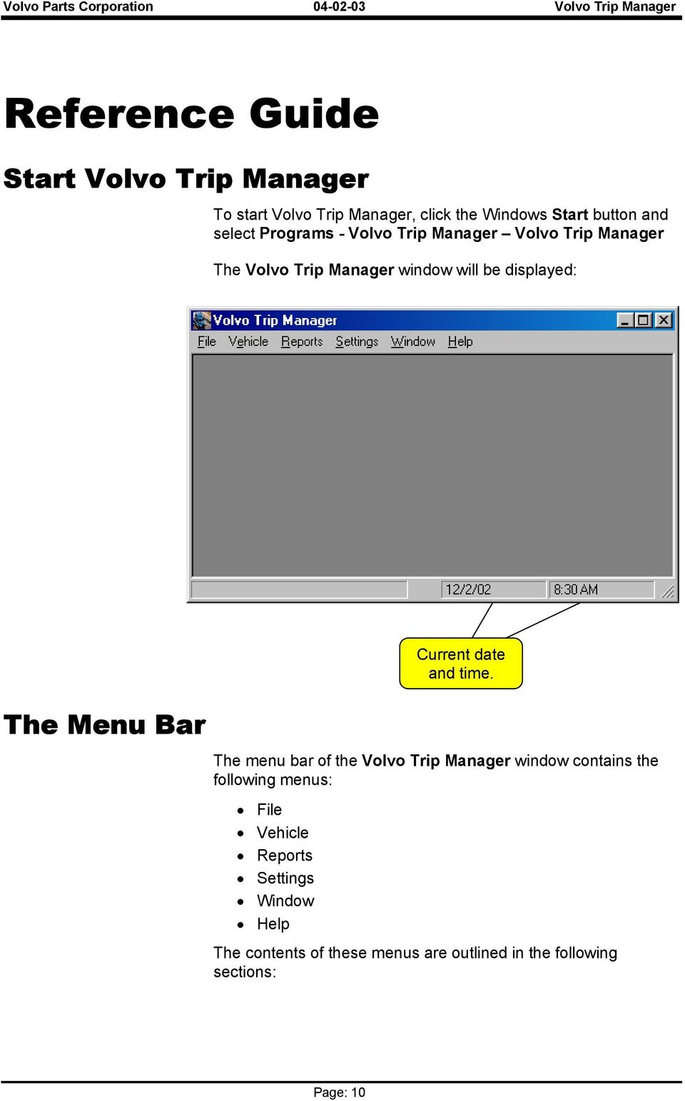 Menu Bar The menu bar of the Volvo Trip Manager window contains the following menus: File Vehicle Reports