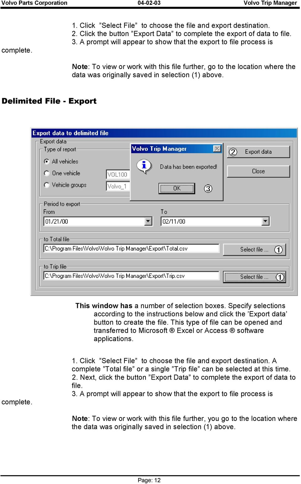 Delimited File - Export This window has a number of selection boxes. Specify selections according to the instructions below and click the Export data button to create the file.