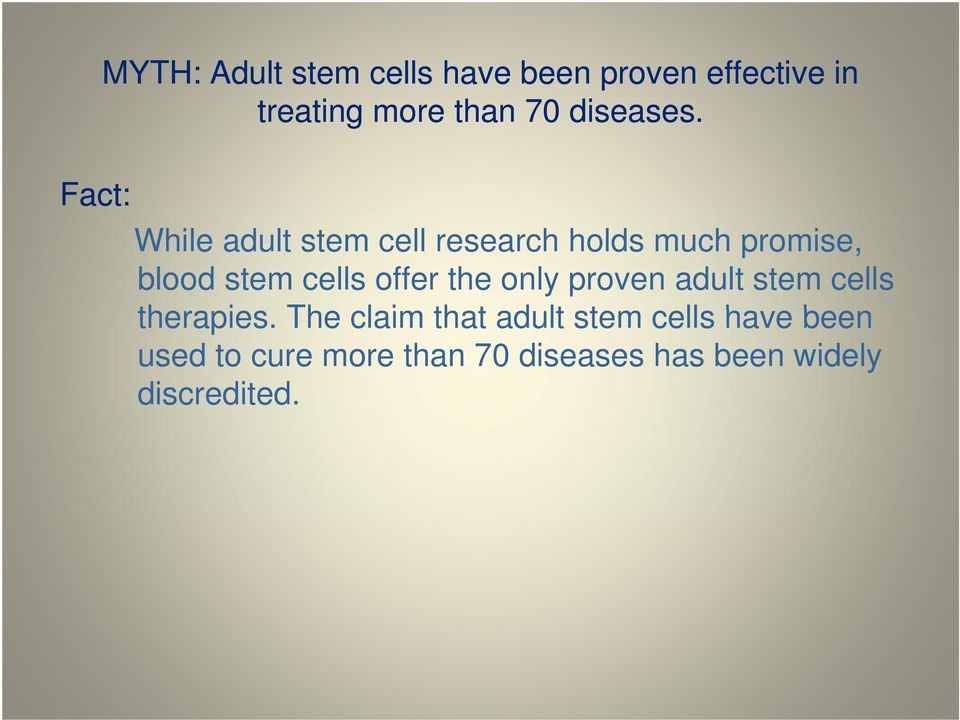 While adult stem cell research holds much promise, blood stem cells offer the