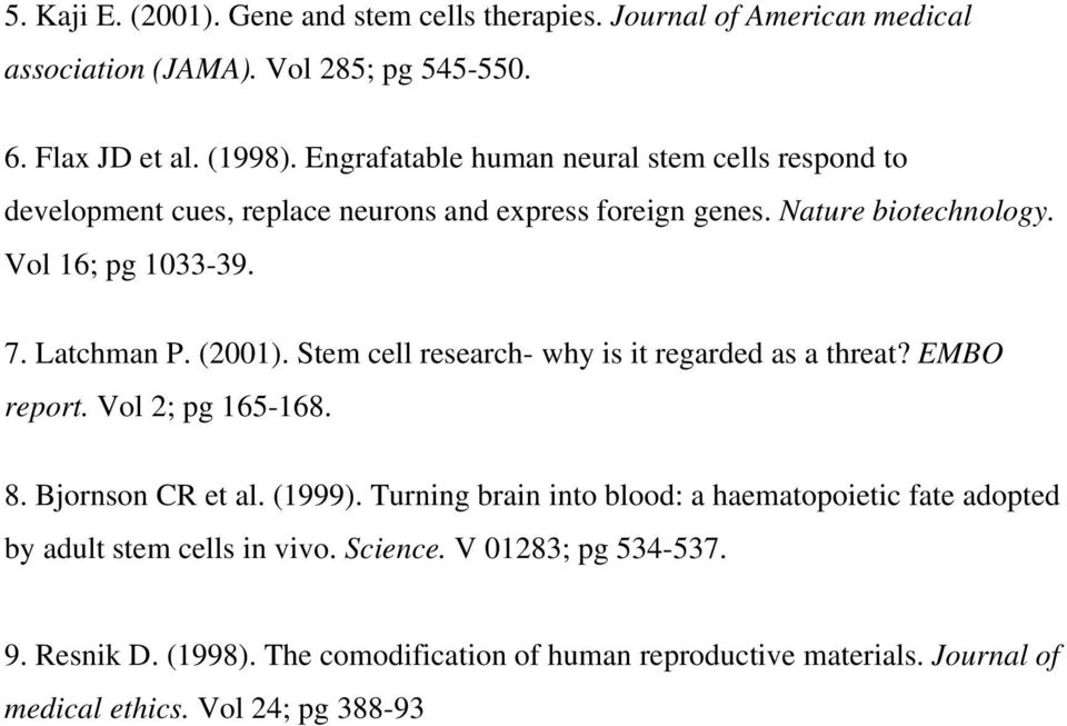 (2001). Stem cell research- why is it regarded as a threat? EMBO report. Vol 2; pg 165-168. 8. Bjornson CR et al. (1999).
