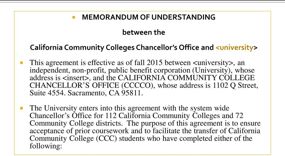 Sacramento, CA 95811. The University enters into this agreement with the system wide Chancellor s Office for 112 California Community Colleges and 72 Community College districts.
