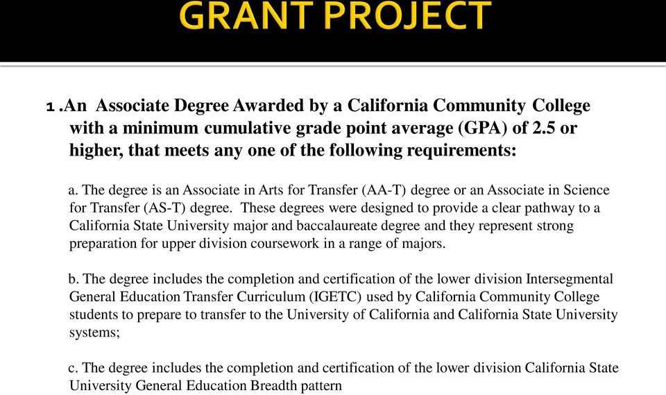These degrees were designed to provide a clear pathway to a California State University major and baccalaureate degree and they represent strong preparation for upper division coursework in a range