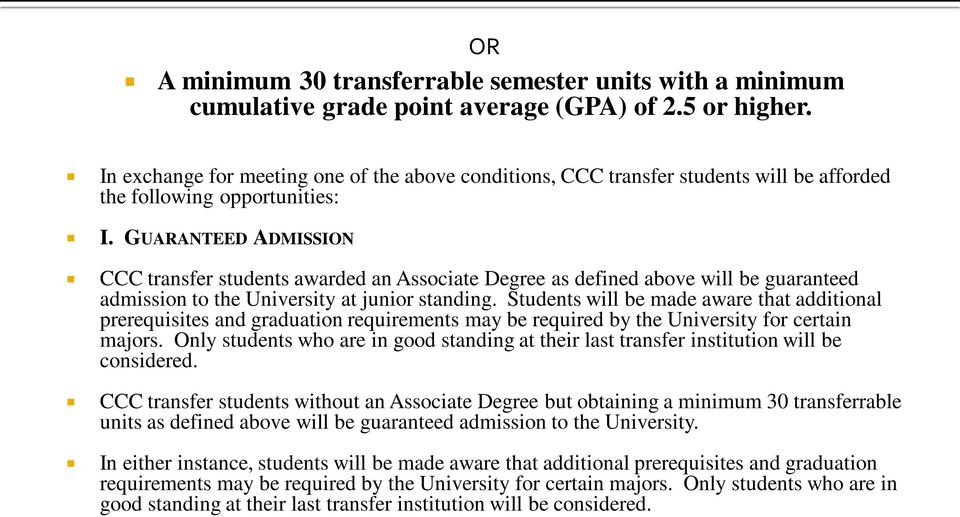 GUARANTEED ADMISSION CCC transfer students awarded an Associate Degree as defined above will be guaranteed admission to the University at junior standing.