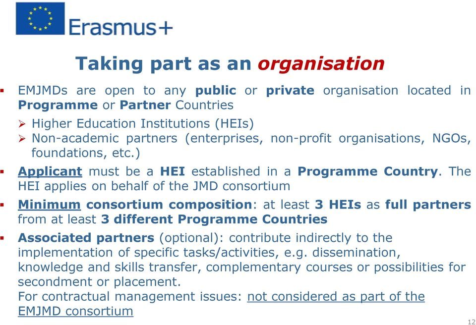 The HEI applies on behalf of the JMD consortium Minimum consortium composition: at least 3 HEIs as full partners from at least 3 different Programme Countries Associated partners (optional):
