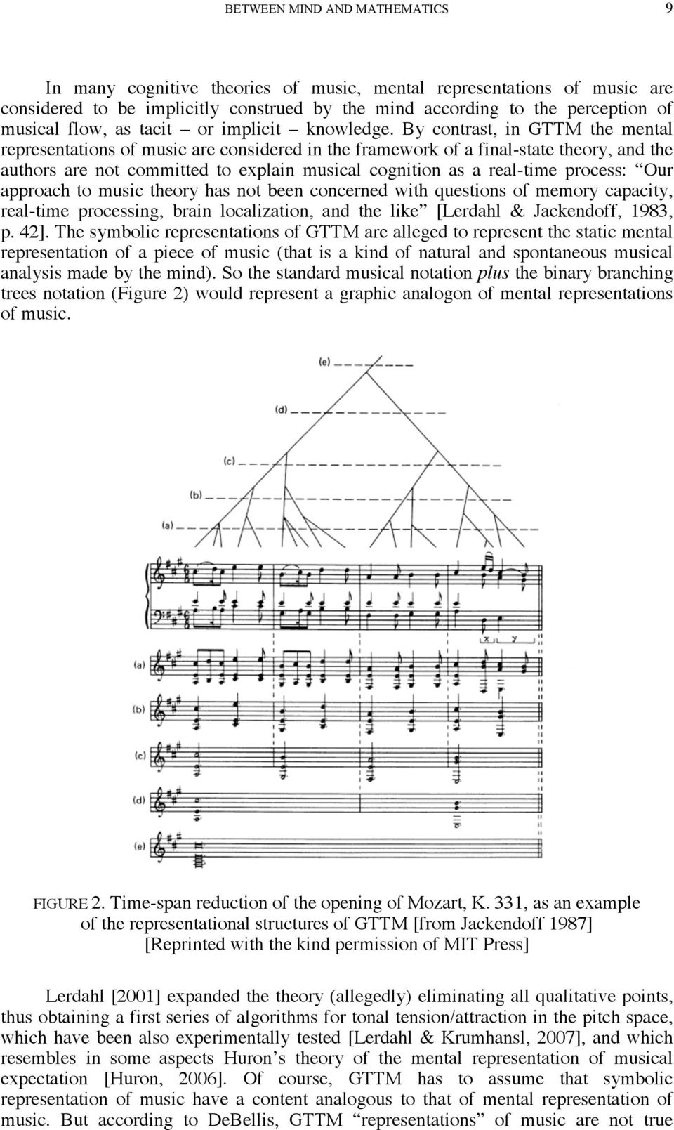By contrast, in GTTM the mental representations of music are considered in the framework of a final-state theory, and the authors are not committed to explain musical cognition as a real-time