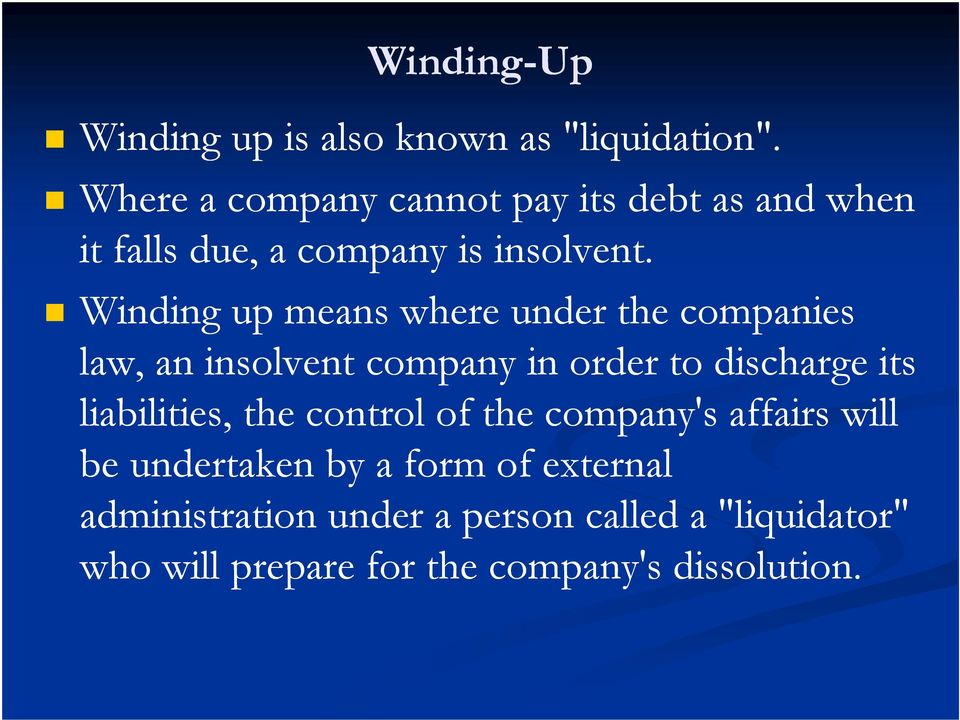 Winding up means where under the companies law, an insolvent company in order to discharge its