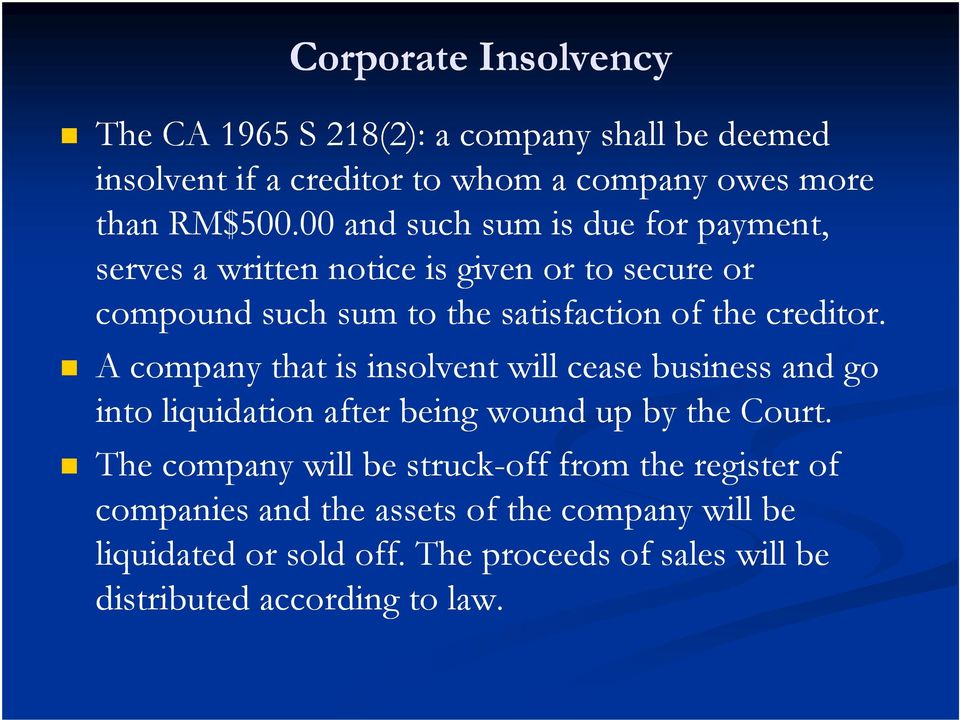 A company that is insolvent will cease business and go into liquidation after being wound up by the Court.