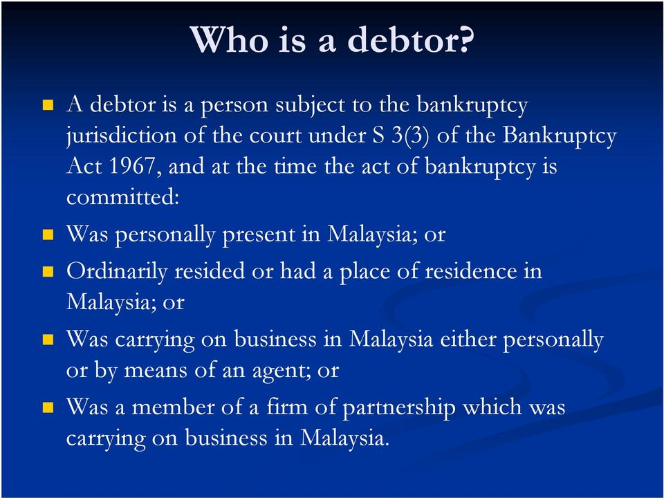 1967, and at the time the act of bankruptcy is committed: Was personally present in Malaysia; or Ordinarily