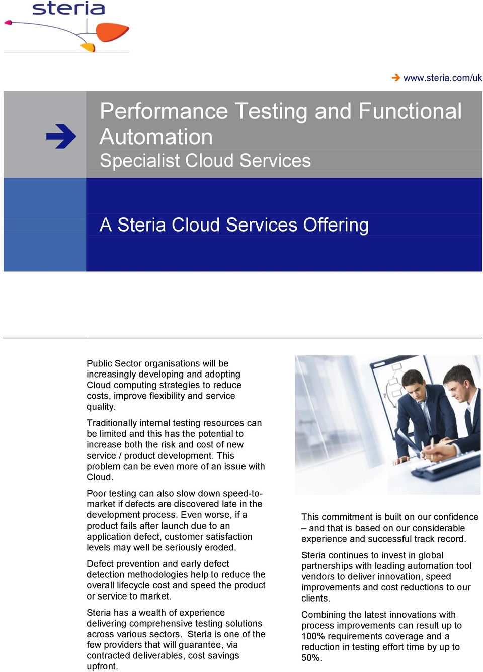 improve flexibility and service quality. Traditionally internal testing resources can be limited and this has the potential to increase both the risk and cost of new service / product development.