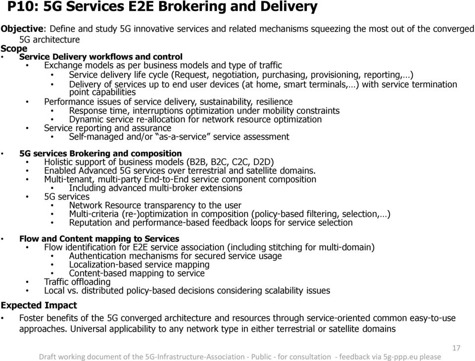 Delivery of services up to end user devices (at home, smart terminals, ) with service termination point capabilities Performance issues of service delivery, sustainability, resilience Response time,