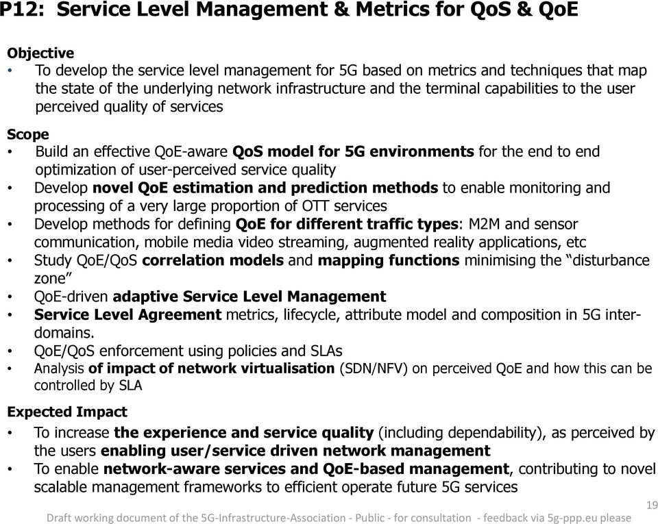 Develop novel QoE estimation and prediction methods to enable monitoring and processing of a very large proportion of OTT services Develop methods for defining QoE for different traffic types: M2M