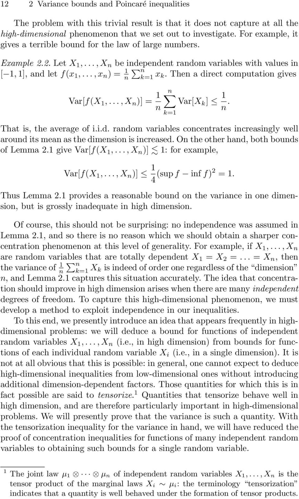 Then a direct computation gives Var[f(X 1,...,X n )] = 1 n Var[X k ] 1 n. That is, the average of i.i.d. random variables concentrates increasingly well around its mean as the dimension is increased.