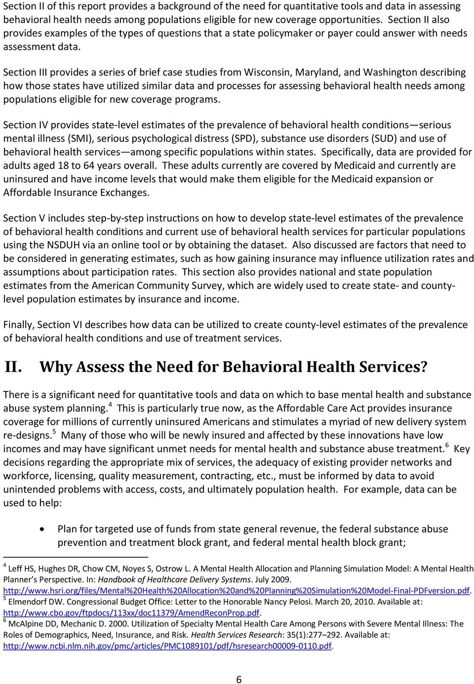 Section III provides a series of brief case studies from Wisconsin, Maryland, and Washington describing how those states have utilized similar data and processes for assessing behavioral health needs