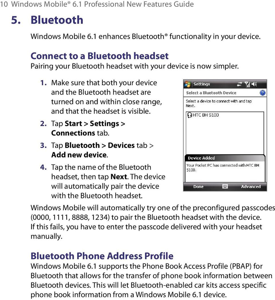 Make sure that both your device and the Bluetooth headset are turned on and within close range, and that the headset is visible. 2. Tap Start > Settings > Connections tab. 3.