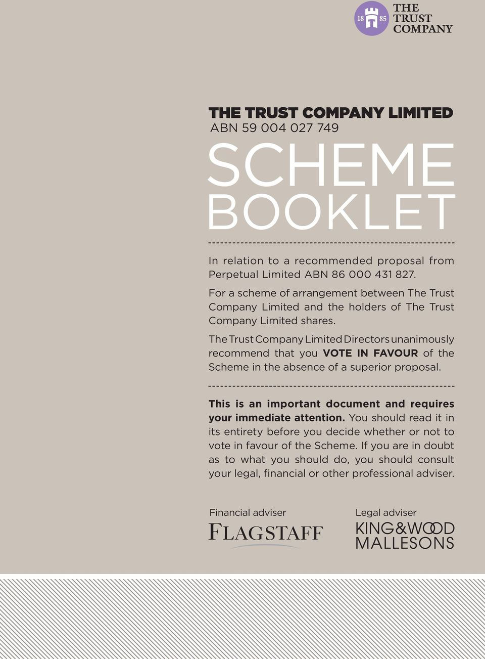 The Trust Company Limited Directors unanimously recommend that you VOTE IN FAVOUR of the Scheme in the absence of a superior proposal.