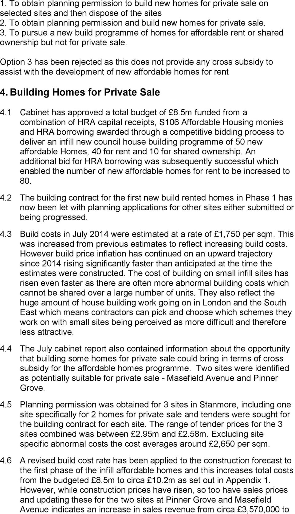 Option 3 has been rejected as this does not provide any cross subsidy to assist with the development of new affordable homes for rent 4. Building Homes for Private Sale 4.