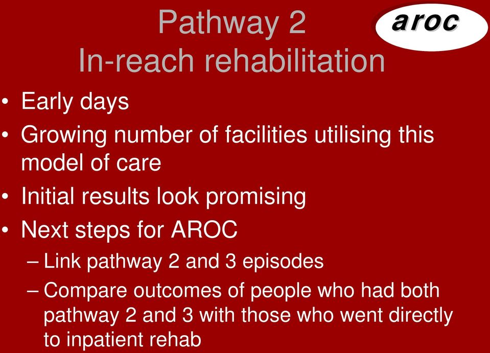 Next steps for AROC Link pathway 2 and 3 episodes Compare outcomes of