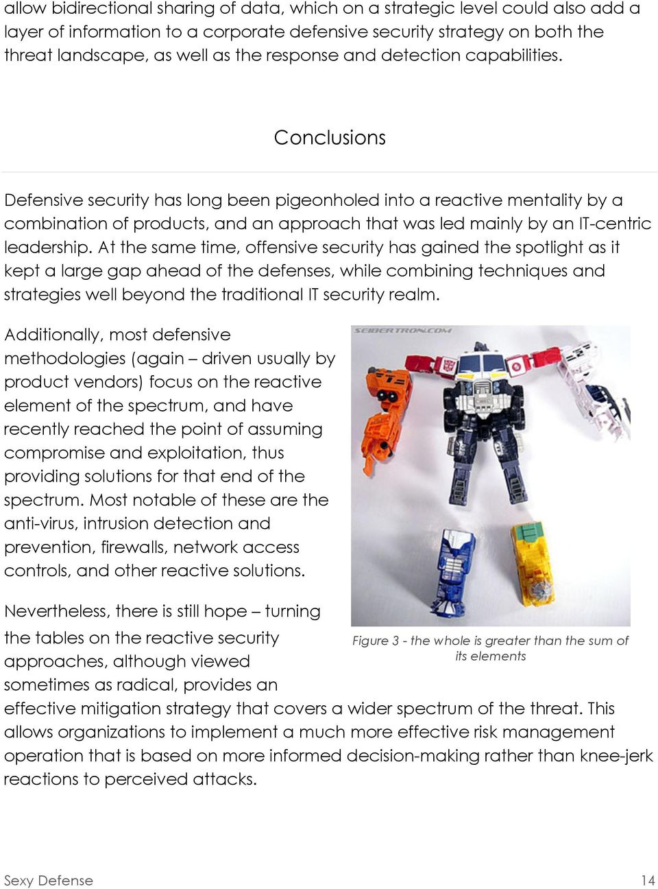Conclusions Defensive security has long been pigeonholed into a reactive mentality by a combination of products, and an approach that was led mainly by an IT-centric leadership.