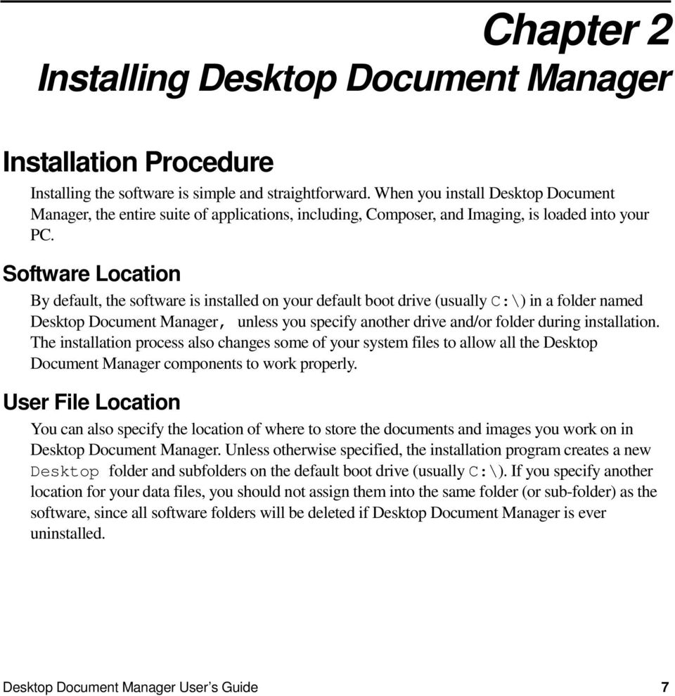 Software Location By default, the software is installed on your default boot drive (usually C:\) in a folder named Desktop Document Manager, unless you specify another drive and/or folder during