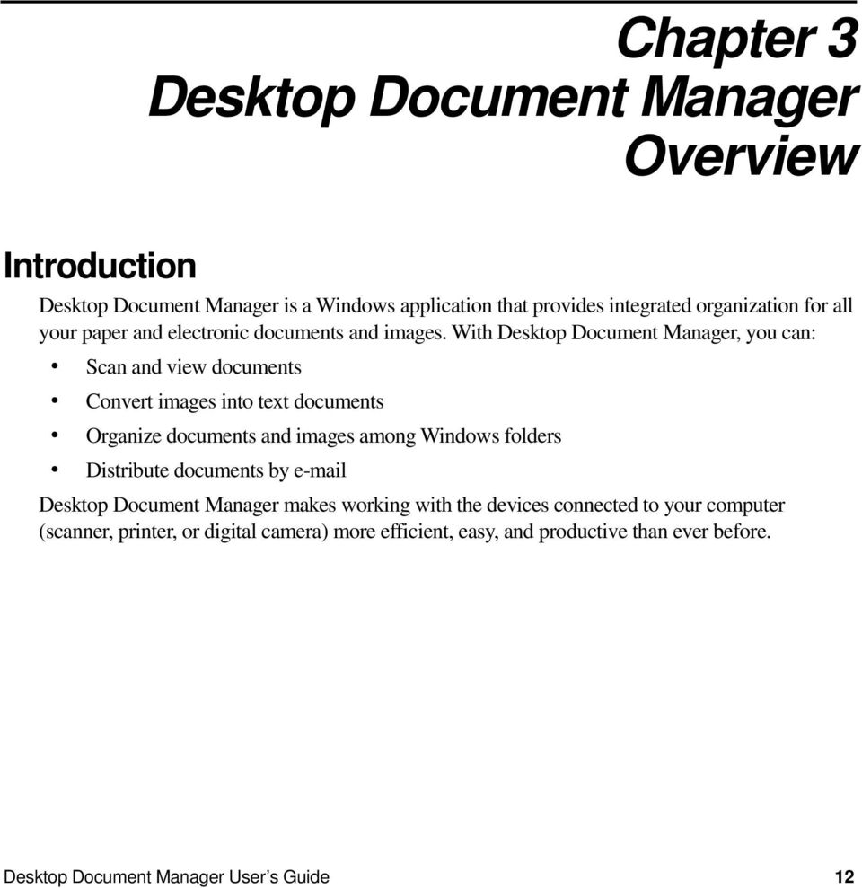 With Desktop Document Manager, you can: Scan and view documents Convert images into text documents Organize documents and images among Windows folders