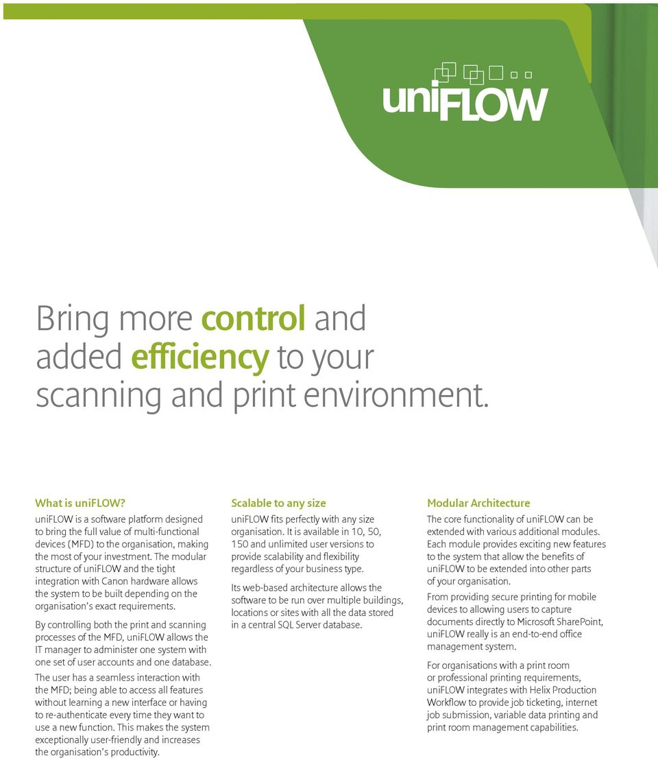 The modular structure of uniflow and the tight integration with Canon hardware allows the system to be built depending on the organisation s exact requirements.