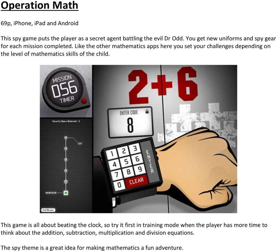 Like the other mathematics apps here you set your challenges depending on the level of mathematics skills of the child.